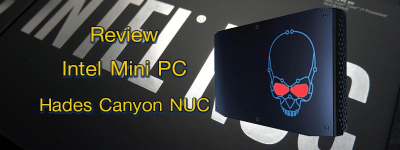 รีวิว Intel Mini Pc Hades Canyon ผ่านประสบการณ์ผู้ใช้สี่แนวสี่สไตล์การใช้งาน